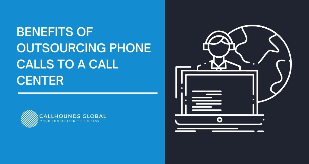 Benefits of Outsourcing Phone Calls to a Call Center