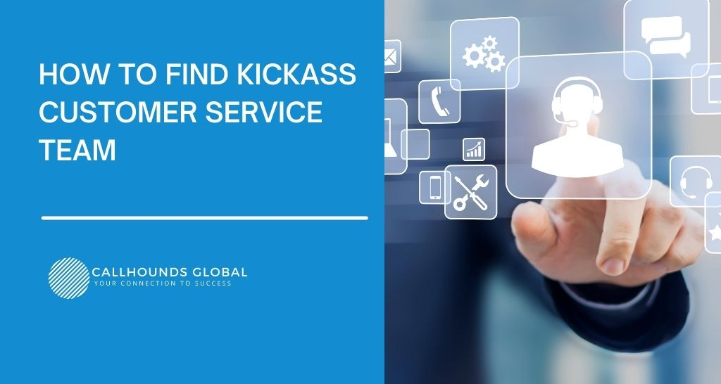 How to Find Kickass Customer Service Team