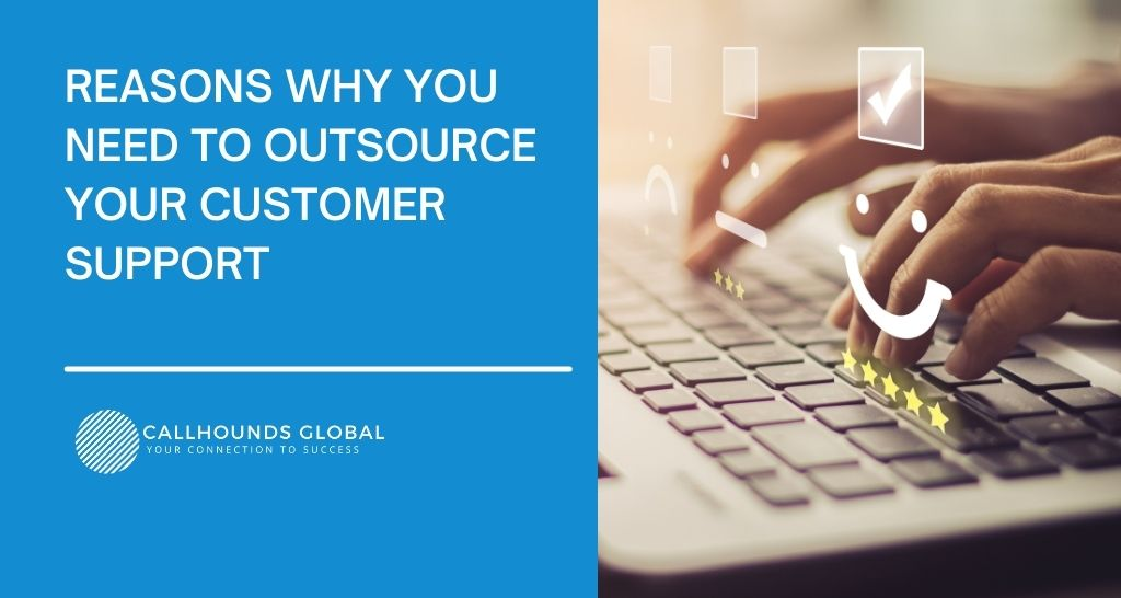 Reasons Why You Need to Outsource Your Customer Support